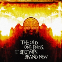THE OLD ONE ENDS, IT BECOMES BRAND NEW